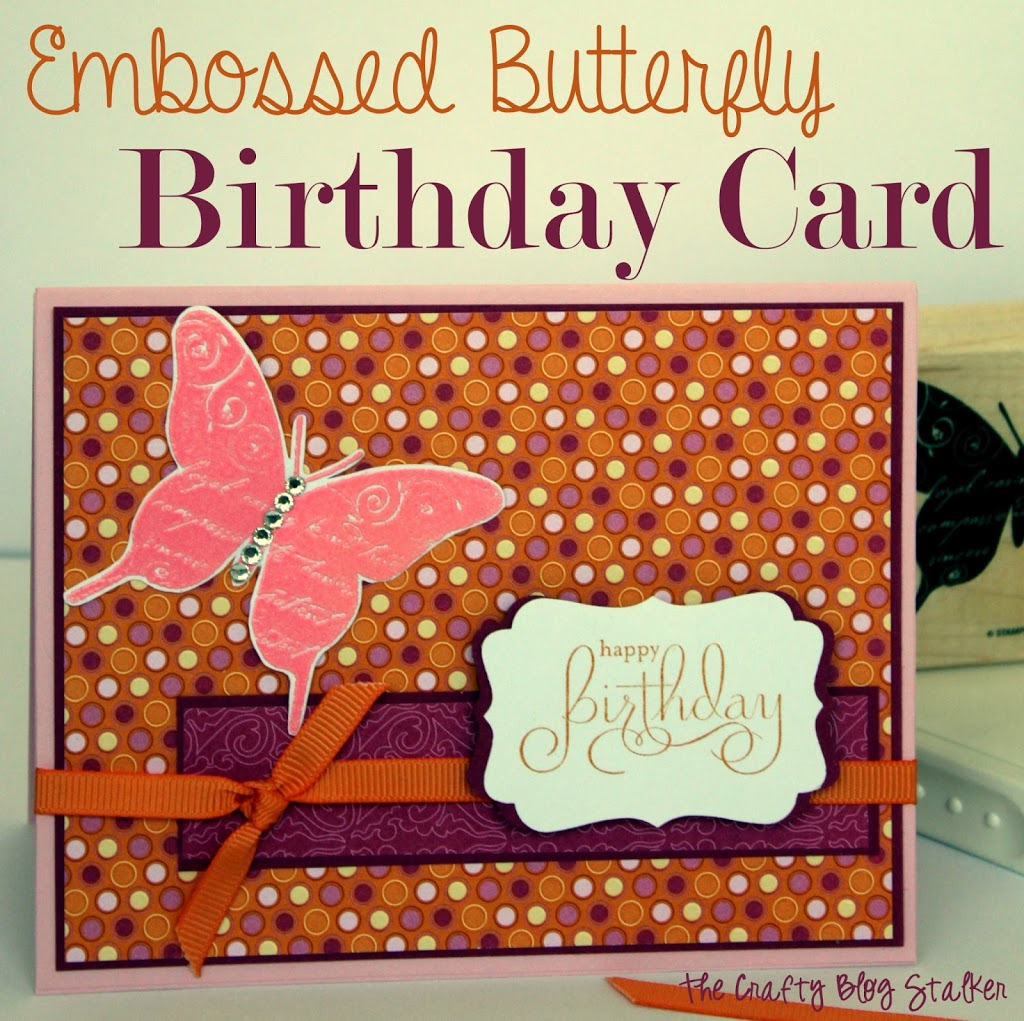 Embossed Butterfly Birthday Card The Crafty Blog Stalker