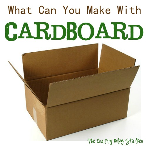 What Can You Make With Cardboard The Crafty Blog Stalker