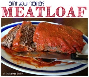 Aint Your Mama's Meatloaf – Family Favorites