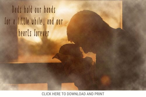 Dads hold our hands for a little while, and our hearts forever