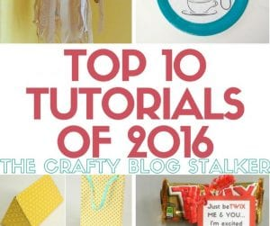 Top 10 Tutorials of 2016 from The Crafty Blog Stalker