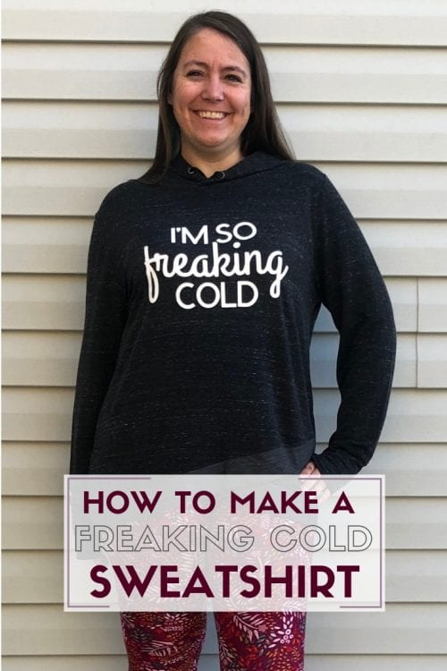 How to Make a Sweatshirt with Iron-on Vinyl and the Cricut EasyPress 2 | I'm So Freaking Cold! | Easy DIY Craft Tutorial Idea | Cricut Maker | Cricut EasyPress 2 | Iron-on | Heat Transfer Vinyl | Handmade | Gift Idea | Fashion | #ad #cricutmade
