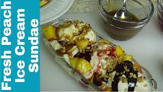 title image for the video how to make a fresh peach ice cream sundae