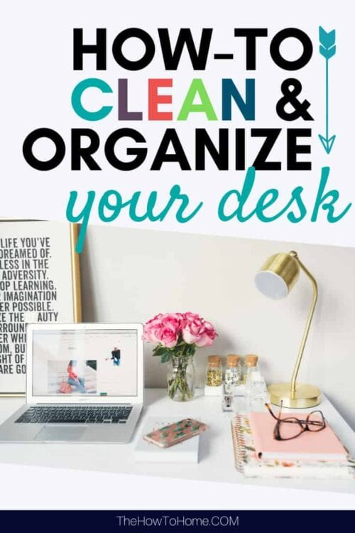 How To Clean and Organize Your Desk