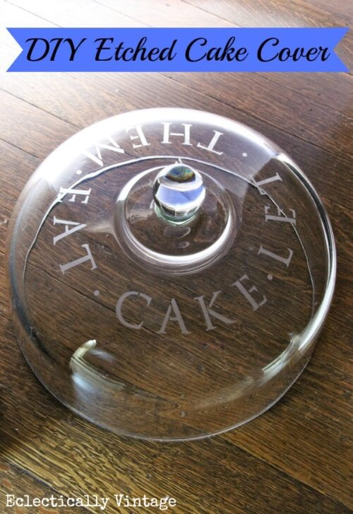 DIY Etched Cake Cover